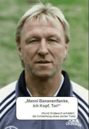 Manni Bananenflanke, ich Kopf, Tor! (Horst Hrubresch)