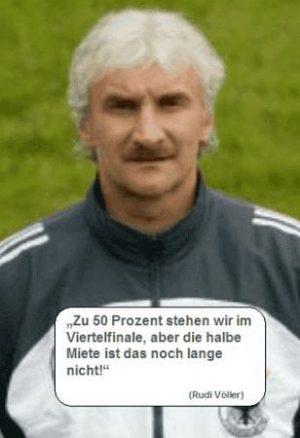 Zu 50 Prozent stehen wir im Viertelfinale ... (Rudi Völler)