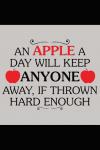 EIn Apfel am Tag, wird jeden fernhalten, wenn man ihn nur hart genug wirft
