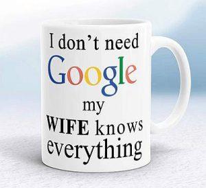 Ich brauche Google nicht, meine Frau weiß alles