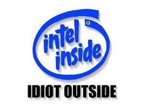 Intel Inside - Idiot Outside