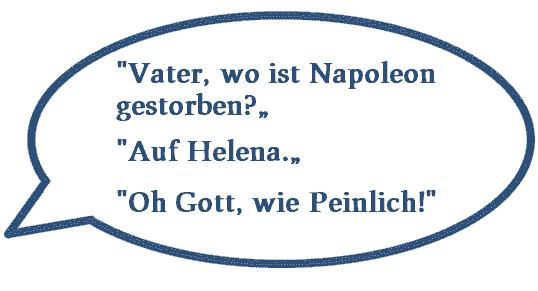 Napoleon ist auf Helena gestorben - Wie peinlich