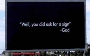 Well, you did ask for a sign - God