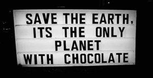 Rettet die Erde: den einzigen Planeten mit Schokolade