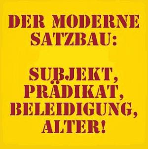 Subjekt, Prädikat, Beleidigung, Alter!
